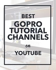 Best GoPro Tutorial Channels On YouTube