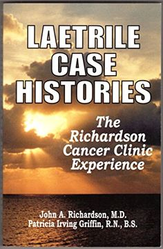 Laetrile Case Histories; The Richardson Cancer Clinic Experience by John A. Richardson http://www.amazon.com/dp/0912986387/ref=cm_sw_r_pi_dp_xMftub0ME7C23