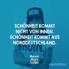 Schönheit kommt aus Norddeutschland. Is klar oder? (Shirt, Cap & Mee(h)r? Klick auf's Bild!)