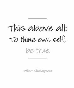 To thine own self be true... Some people lie so much, that they even fool themselves in the end... ~ETS