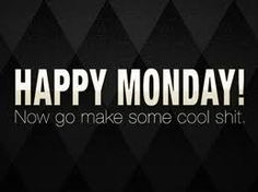 happy monday to all