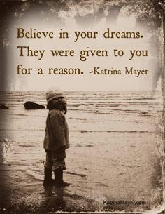 Believe in your dreams.