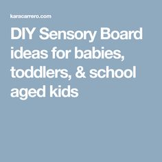 DIY Sensory Board ideas for babies, toddlers, & school aged kids