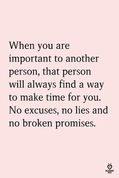 When you are important to another person, that person will always find a way to make time for you. No excuses, no lies and no broken promises. # truths love When You Are Important To Another Person Heart Quotes, Wisdom Quotes, True Quotes, Words Quotes, Blessed Quotes, Quotes Quotes, Quotes On Breakup, Happiness Quotes, Friend Quotes
