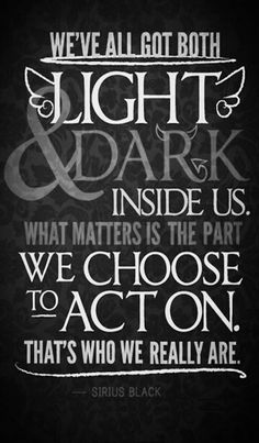 one of my favorite quotes from all things Harry Potter.(Sirius Black to Harry)