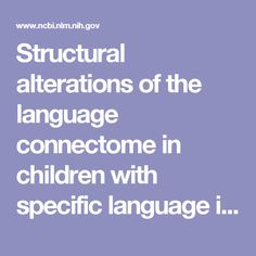 Structural alterations of the language connectome in children with specific language impairment.  - PubMed - NCBI