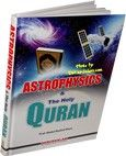 ASTROPHYSICS & THE HOLY QURAN ** ON SALE!  http://www.muslimzon.com/Astrophysics-The-Holy-Quran-ON-SALE_p_2291.html  Contact Us: Phone: 505-510-2843 www.muslimzon.com