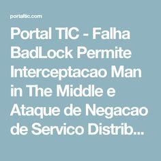 Portal TIC - Falha BadLock Permite Interceptacao Man in The Middle e Ataque de Negacao de Servico Distribuida