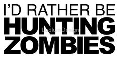 I'd rather be Hunting Zombies