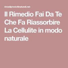 Il Rimedio Fai Da Te Che Fa Riassorbire La Cellulite in modo naturale Take Care Of Yourself, Cellulite, Beauty, Fitness, Weights, Beauty Illustration