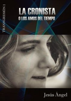 #Kindle La cronista, o Los amos del tiempo. (Transgresión) de Jesús De Las Heras Jiménez. @Jesus_de_las