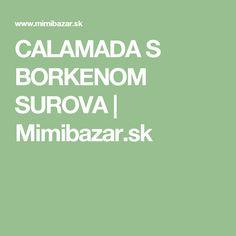 CALAMADA S BORKENOM SUROVA | Mimibazar.sk