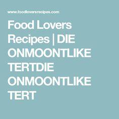 Food Lovers Recipes | DIE ONMOONTLIKE TERTDIE ONMOONTLIKE TERT