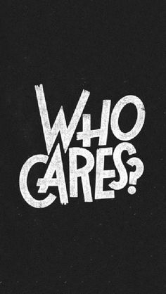 Who Cares - Typography - Designer Mobile Phone Case Cover for Apple iPhone 6 - Designer Phone Cases and Covers for Apple iPhone Back Covers and Cases with trendy, cool, quirky designs for Apple iPhone Buy Apple iPhone 6 covers and cases online India Whats Wallpaper, Wallpaper Quotes, Wallpaper Backgrounds, White Backgrounds, Windows Wallpaper, Mobile Wallpaper, Typography Letters, Hand Lettering, Creative Typography