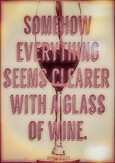 "Wine Ponder: ""Somehow everything seems clearer with a glass of Wine"" - Aah Clarity... __[Wino-Licious/FB] (Remix ↳₥¢↰] #winefixin (Wine glass Illustration Quotes) #cCreams #cPinks"