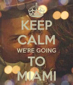 KEEP CALM WE'RE GOING TO MIAMI