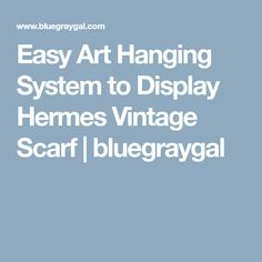 Easy Art Hanging System to Display Hermes Vintage Scarf | bluegraygal