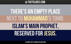 There's an empty place next to Muhammad's Tomb, Islam's main Prophet, reserved for Jesus.