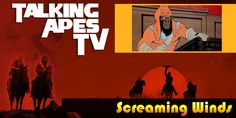 Talking Apes TV: Screaming Winds