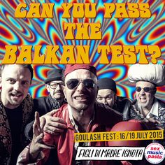 Can You Pass The Balkan Test? Live @ Goulash Disko Festival 17 July, Pula Hrvatska #sexmusicpasta #figlidimadreignota