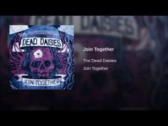 YouTube...Join Together...The dead Daisies