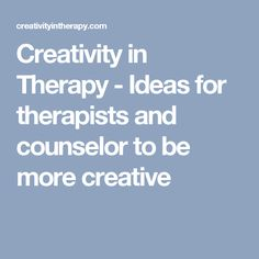 Creativity in Therapy - Ideas for therapists and counselor to be more creative