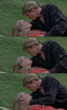 """""""You're alive."""" (The Princess Bride) """"If you want, I can fly"""""""