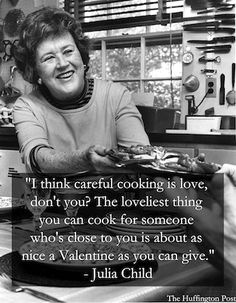 "cooking, Julia ~ valentine ~ I like this. A lot ""Bon Appetit"" French Country kitchen chef Joy of cooking , Art of French Cooking. home in Cambridge, MA Great Quotes, Quotes To Live By, Inspirational Quotes, Julia Child Quotes, Son Quotes, Daughter Quotes, Family Quotes, Chefs, Foodie Quotes"