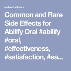 Common and Rare Side Effects for Abilify Oral #abilify #oral, #effectiveness, #satisfaction, #ease #of #use, #medication, #medications, #medicine, #drug, #drugs, #prescription #drugs, #user #ratings, #drug #ratings, #drug #reviews, #rate #a #drug, #treatment, #side #effects, #drug #interactions, #drug #information, #medical #information, #medical #advice, #warnings, #overdose, #drug #images, #over #the #counter, #indications, #precautions, #webmd – Portland Finance