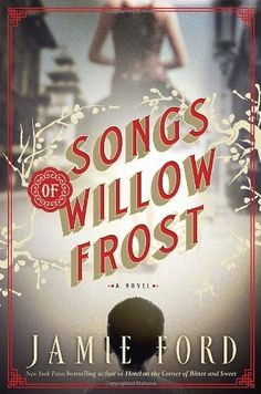 Songs of Willow Frost: A Novel by Jamie Ford