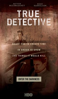 DEATH HAD TO CREATE TIME IN ORDER TO GROW THE THINGS IT WOULD KILL. - True Detective