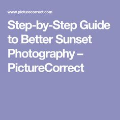 Step-by-Step Guide to Better Sunset Photography – PictureCorrect