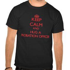 Keep Calm and Hug a Probation Officer T Shirt, Hoodie Sweatshirt