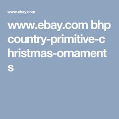 www.ebay.com bhp country-primitive-christmas-ornaments