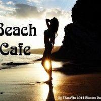 Beach Cafe (TAmaTto 2014 Electro Dance Mix) by TA maTto 2013 on SoundCloud