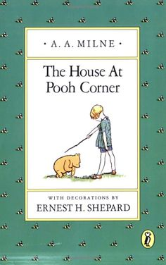 The House At Pooh Corner, one of the BEST children's books of all time!