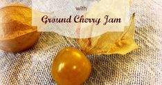 Remember when I told you we had planted Ground Cherries for the first time ? And how I told you that none of us had ever actually tasted. Ground Cherry Recipes, Everyday Food, Cherries, Spreads, Homesteading, Jelly, Harvest, Stuffed Peppers, Canning