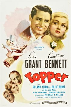 Topper 1937 - Romantic/Fantasy Comedy  Cary Grant, Constance Bennett, Roland Young, and Billie Burke.