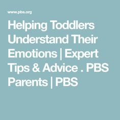 Helping Toddlers Understand Their Emotions | Expert Tips & Advice . PBS Parents | PBS