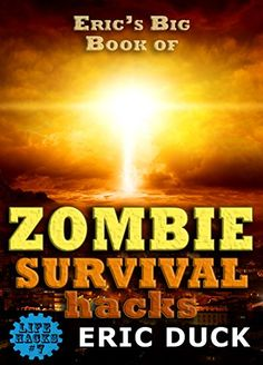 Eric's Big Book of Zombie Survival Hacks: The Best ZHTF G... https://www.amazon.com/dp/B0753H71MS/ref=cm_sw_r_pi_dp_x_WH-Yzb9W6A4GG