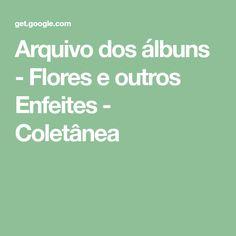 Arquivo dos álbuns - Flores e outros Enfeites - Coletânea Album, Long Scarf, Rolodex, Embellishments, Flowers, Card Book