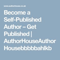 Become a Self-Published Author – Get Published | AuthorHouseAuthorHousebbbbbahlkb