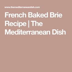 French Baked Brie Recipe | The Mediterranean Dish