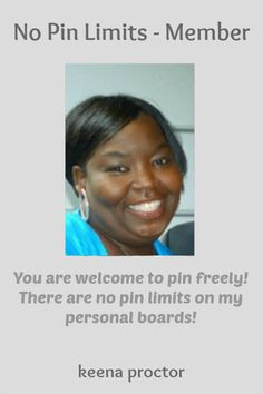 No Pin Limits - Member: keena proctor - Visit profile here: http://www.pinterest.com/keenaproctor