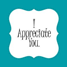 I appreciate you for _______.