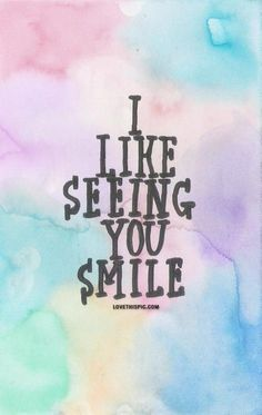 when i see you smile, i think to myself that i want to be the reason you keep smiling for the foreseeable future. You Smile, Happy Smile, You Make Me Smile Quotes, His Smile Quotes, Quotes To Live By, Love Quotes, Inspirational Quotes, Momma Quotes, Color Quotes