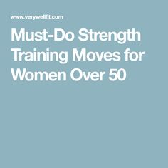 Must-Do Strength Training Moves for Women Over 50
