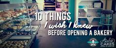 The top 10 Things I wish I knew before opening a bakery. Tips on what you need to think about and what you need to do before you open a storefront.