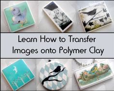 FREE TUTORIAL: Polymer Clay Tutorial - Transferring images onto polymer clay using ...