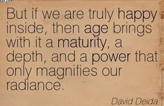 David Deida: But if we are truly happy inside, then age brings with it a… Loving A Woman Quotes, Positive Thoughts, Positive Vibes, David Deida, Aging Quotes, Life Advice, Life Tips, How To Look Rich, Tantra